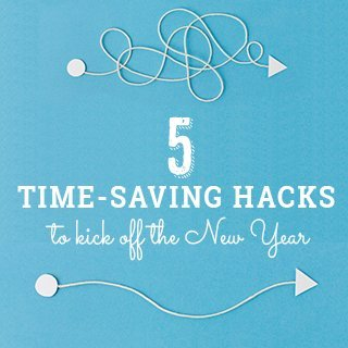 5 Time-Saving Hacks to Kick-off the New Year